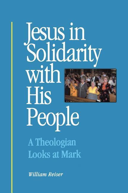 Jesus in Solidarity with His People: A Theologian Looks at Mark als Taschenbuch