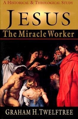 Jesus the Miracle Worker: A Historical and Theological Study als Taschenbuch