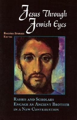 Jesus Through Jewish Eyes: Rabbis and Scholars Engage an Ancient Brother in a New Conversation als Taschenbuch