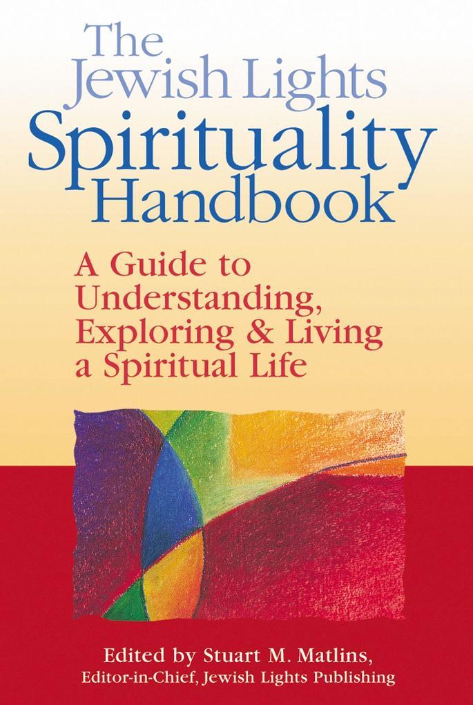 The Jewish Lights Spirituality Handbook: A Guide to Understanding, Exploring & Living a Spiritual Life als Taschenbuch