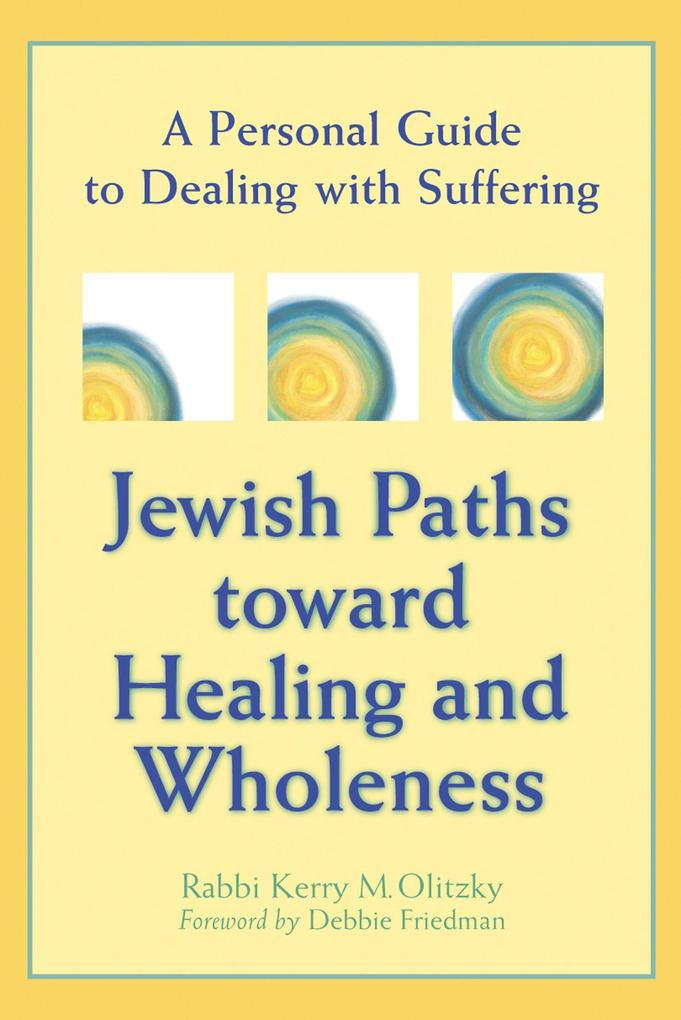 Jewish Paths Toward Healing and Wholeness: A Personal Guide to Dealing with Suffering als Taschenbuch