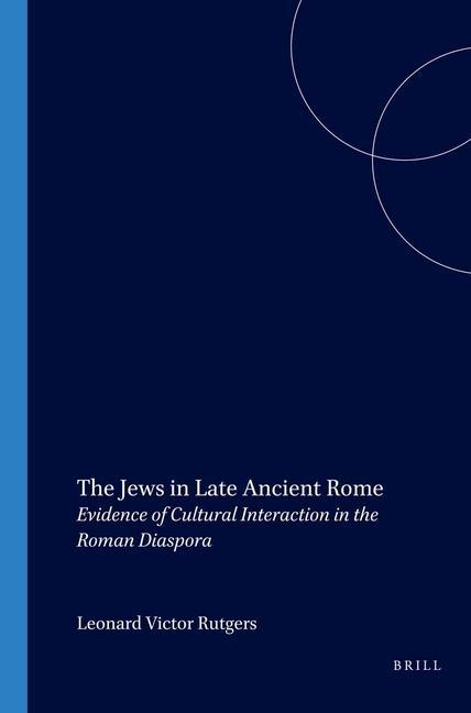 The Jews in Late Ancient Rome: Evidence of Cultural Interaction in the Roman Diaspora als Taschenbuch