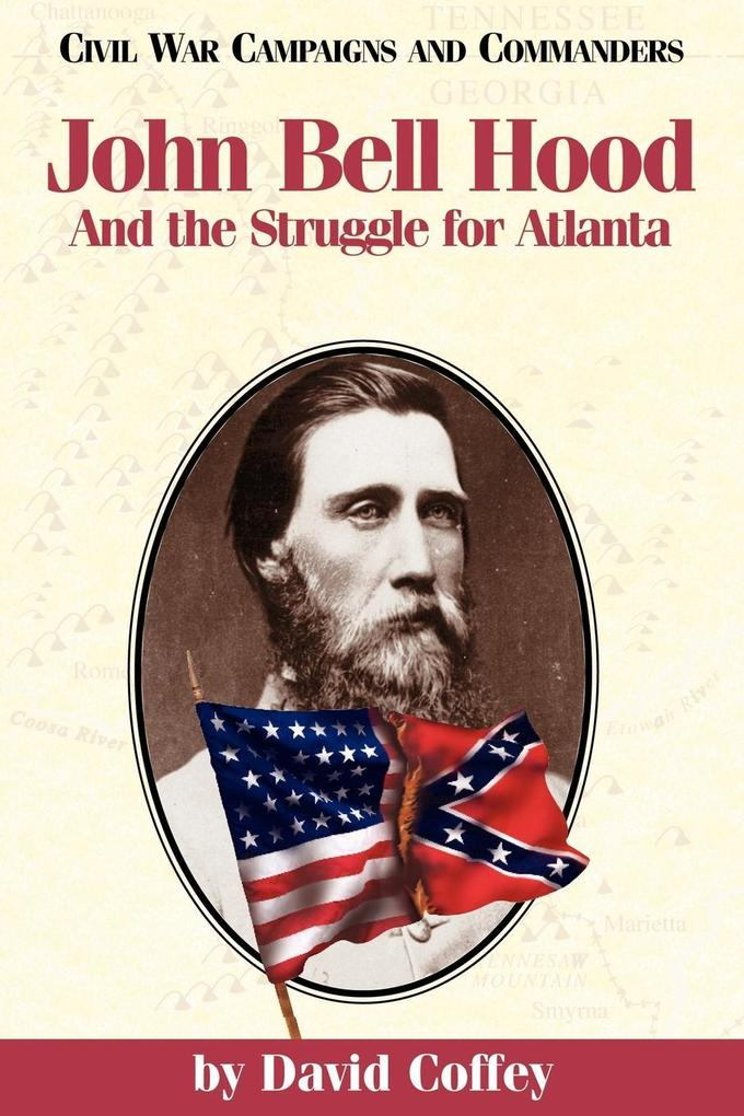 John Bell Hood: And the Struggle for Atlanta als Taschenbuch