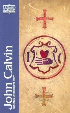 John Calvin: Writings on Pastoral Piety als Buch