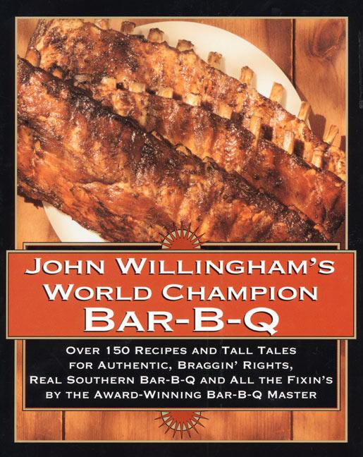 John Willingham's World Champion Bar-B-Q: Over 150 Recipes and Tall Tales for Authentic... als Buch