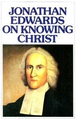 Jonathan Edwards Knowing Christ als Taschenbuch