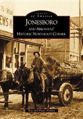 Jonesboro and Arkansas' Historic Northeast Corner als Taschenbuch