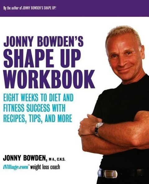 Jonny Bowden's Shape Up Workbook: Eight Weeks to Diet and Fitness Success with Recipes, Tips, and More als Taschenbuch