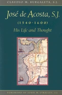Jose de Acosta, S.J. (1540-1600): His Life and Thought als Taschenbuch