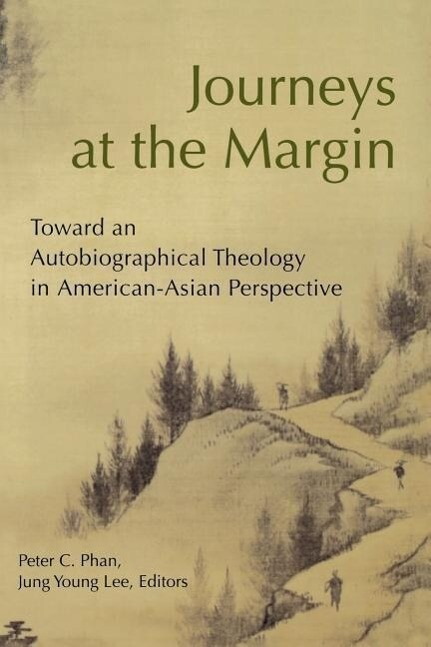 Journeys at the Margin: Towards an Autobiographical Theology in American-Asian Perspective als Taschenbuch