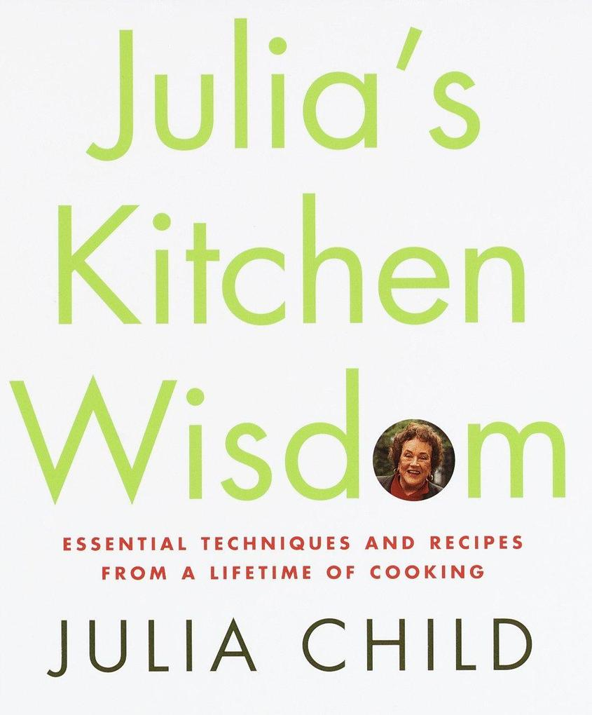 Julia's Kitchen Wisdom: Essential Techniques and Recipes from a Lifetime of Cooking als Buch