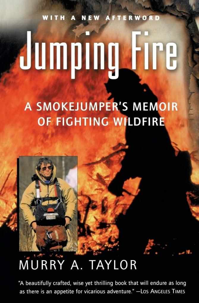 Jumping Fire: A Smokejumper's Memoir of Fighting Wildfire als Taschenbuch