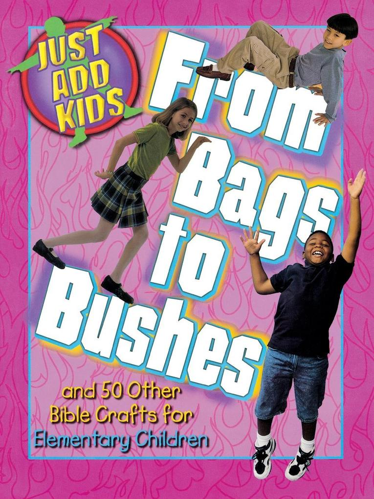 Just Add Kids: From Bags to Bushes: And 50 Other Bible Crafts for Elementary Children als Taschenbuch