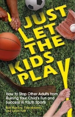 Just Let the Kids Play: How to Stop Other Adults from Ruining Your Child's Fun and Success in Youth Sports als Taschenbuch