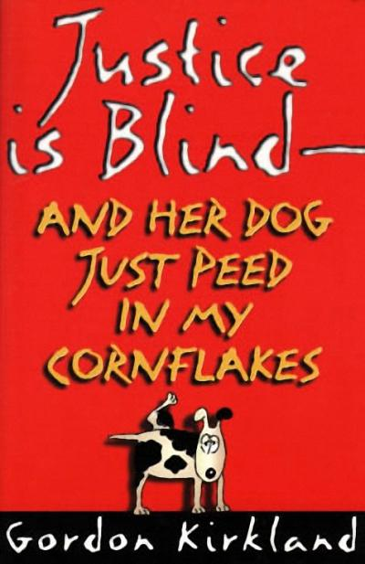 Justice Is Blind - And Her Dog Just Peed in My Cornflakes als Taschenbuch