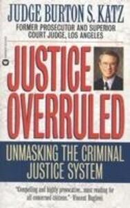 Justice Overruled: Unmasking the Criminal Justice System als Taschenbuch