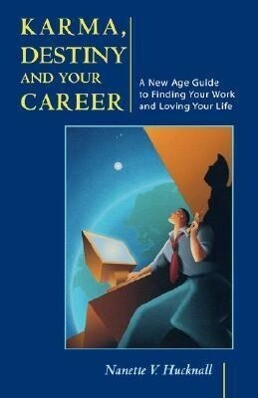 Karma, Destiny and Your Career: A New Age Guide to Finding Your Work and Loving Your Life als Taschenbuch