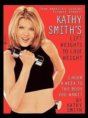 Kathy Smith's Lift Weights to Lose Weight als Taschenbuch