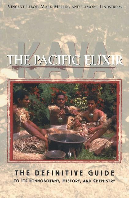 Kava: The Pacific Elixir: The Definitive Guide to Its Ethnobotany, History, and Chemistry als Taschenbuch