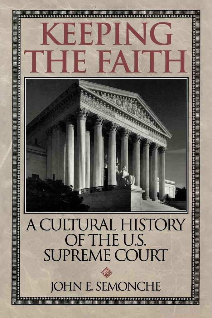 Keeping the Faith: A Cultural History of the U. S. Supreme Court als Taschenbuch