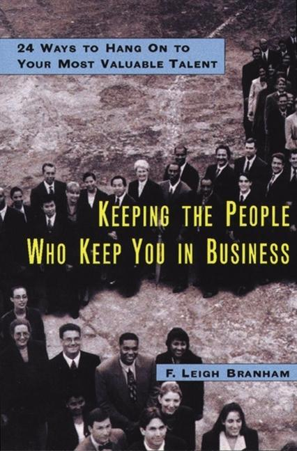 Keeping the People Who Keep You in Business: 24 Ways to Hang on to Your Most Valuable Talent als Buch