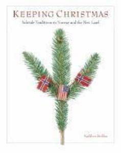 Keeping Christmas: Yuletide Traditions in Norway and the New Land als Taschenbuch