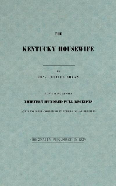 The Kentucky Housewife: Containing Nearly Thirteen Hundred Full Receipts als Taschenbuch