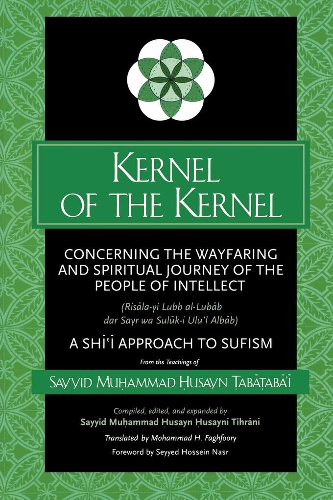 Kernel of the Kernel: Concerning the Wayfaring and Spiritual Journey of the People of Intellect (Risala-Yi Lubb Al-Lubab Dar Sayr Wa Suluk-I als Taschenbuch