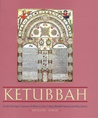 Ketubbah: Jewish Marriage Contracts of Hebrew Union College, Skirball Museum, and Klau Library als Buch