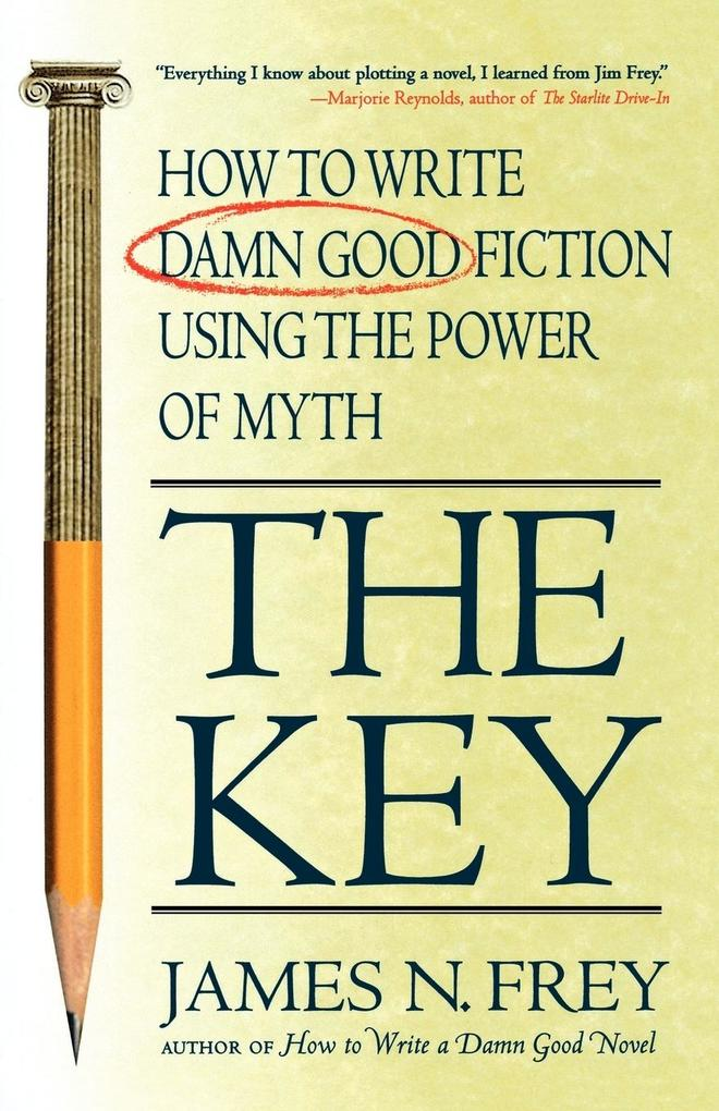 The Key: How to Write Damn Good Fiction Using the Power of Myth als Taschenbuch