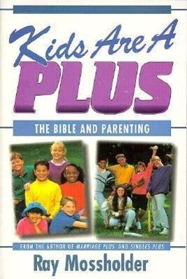 Kids Are a Plus: The Bible and Parenting als Taschenbuch