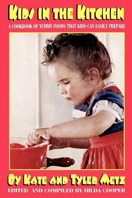 Kids in the Kitchen: A Cookbook of Yummy Foods That Kids Can Easily Prepare als Taschenbuch