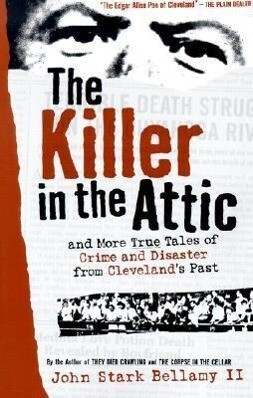 The Killer in the Attic: And More Tales of Crime and Disaster from Cleveland's Past als Taschenbuch