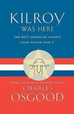 Kilroy Was Here: The Best American Humor from World War II als Buch