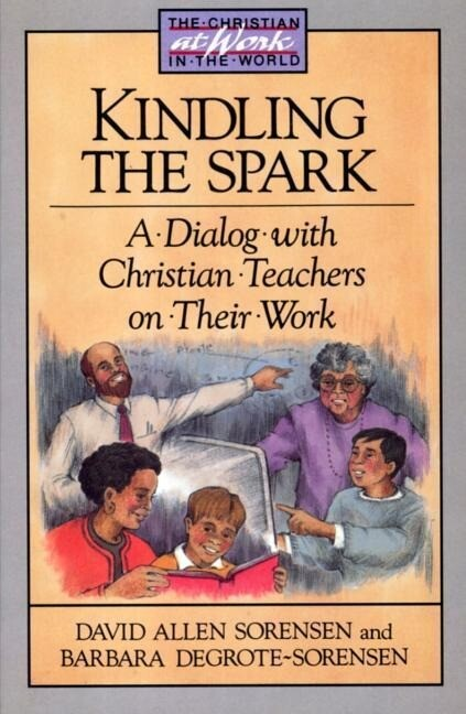 Kindling the Spark: A Dialogue with Christian Teachers on Their Work als Taschenbuch