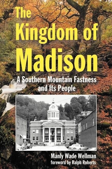 The Kingdom of Madison: A Southern Mountain Fastness and Its People als Taschenbuch