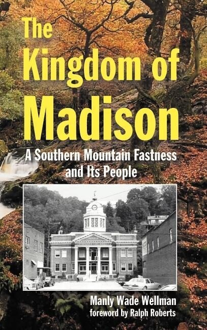 The Kingdom of Madison: A Southern Mountain Fastness and Its People als Buch