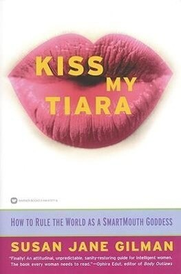 Kiss My Tiara: How to Rule the World as a SmartMouth Goddess als Taschenbuch
