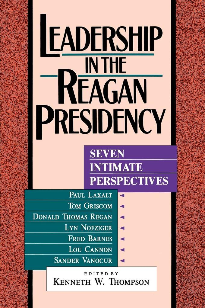 Leadership in the Reagan Presidency: Seven Intimate Perspectives als Taschenbuch