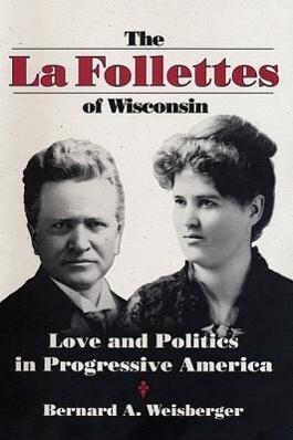 La Follettes of Wisconsin: Love and Politics in Progressive America als Buch