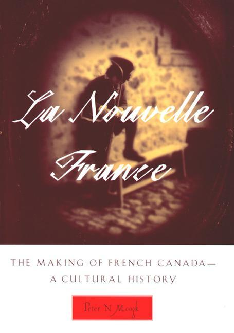 La Nouvelle France: The Making of French Canada--A Cultural History als Taschenbuch