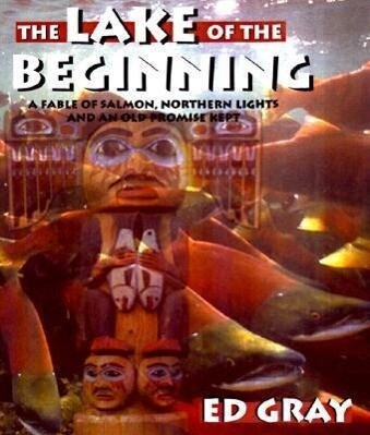 The Lake of the Beginning: A Fable of Salmon, Northern Lights, and an Old Promise Kept als Buch