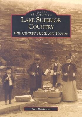 Lake Superior Country:: 19th Century Travel and Tourism als Taschenbuch