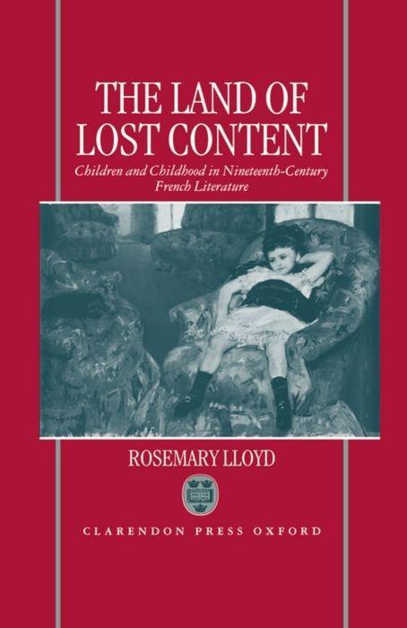The Land of Lost Content: Children and Childhood in Nineteenth-Century French Literature als Buch