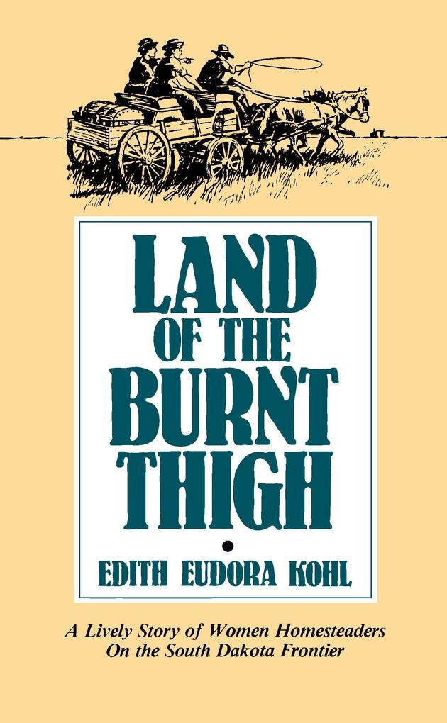 Land of the Burnt Thigh: A Lively Story of Women Homesteaders on the South Dakota Frontier als Taschenbuch