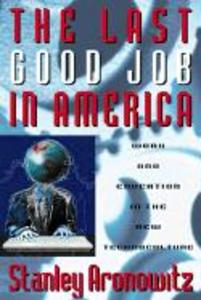 The Last Good Job in America: Work and Education in the New Global Technoculture als Buch