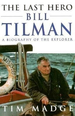 The Last Hero: Bill Tilman, a Biography of the Explorer als Buch