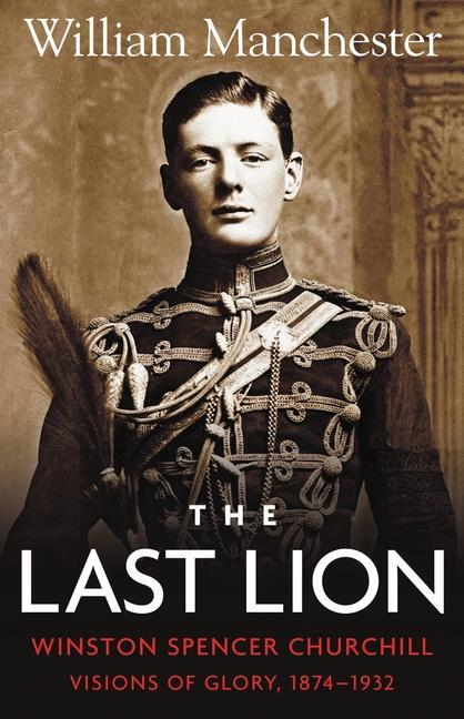 Last Lion, The: Volume 1: Winston Churchill Visions of Glory 1874 - 1932 als Buch