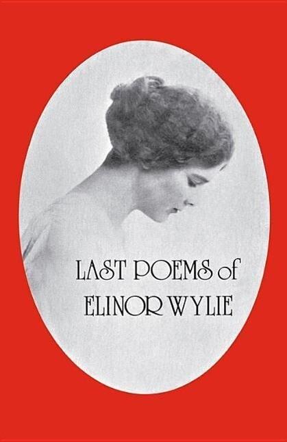 Last Poems of Elinor Wylie als Taschenbuch