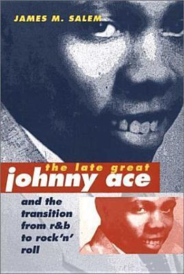 The Late Great Johnny Ace and Transition from R&B to Rock 'n' Roll als Taschenbuch